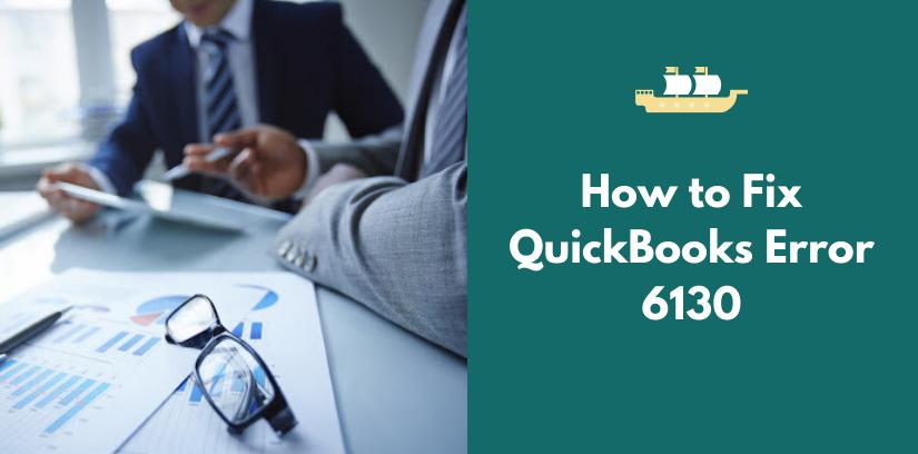 How to Fix QuickBooks Error 6130
